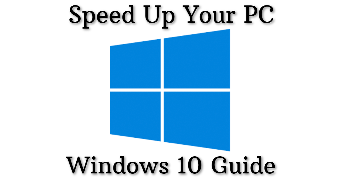 Speed Up Your PC (Windows 10 Guide)