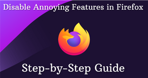 Disable Annoying Features in Firefox (Step-by-Step Guide)