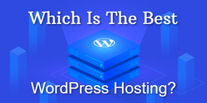 Which Is The Best WordPress Hosting?