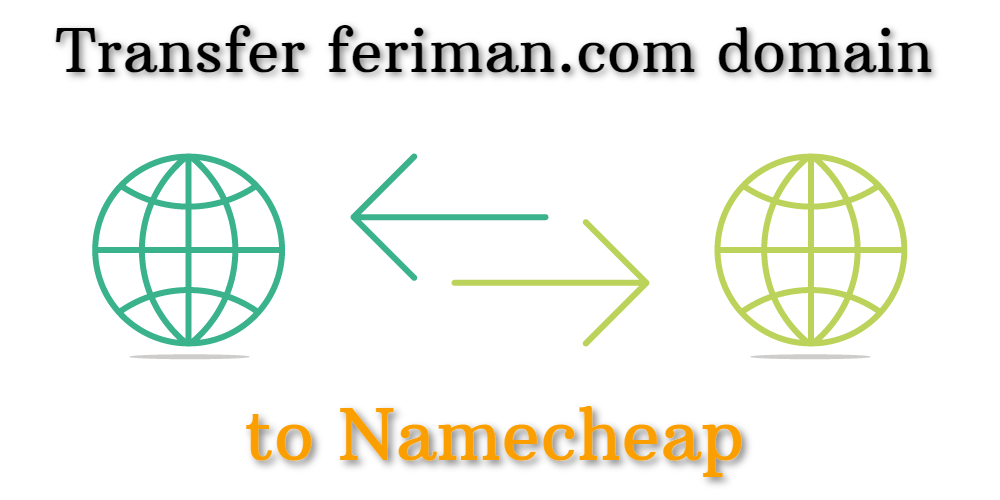 Transfer feriman.com domain to Namecheap